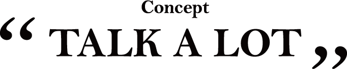 """Concept""""TALK A LOT"""""""